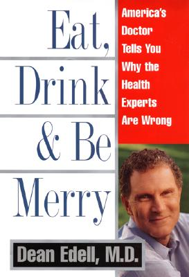 Image for Eat, Drink, and Be Merry: America's Doctor Tells You Why the Health Experts Are Wrong