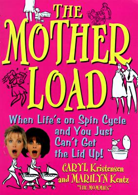 Image for The Mother Load: When Your Life's on Spin Cycle and You Just Can't Get the Lid Up!