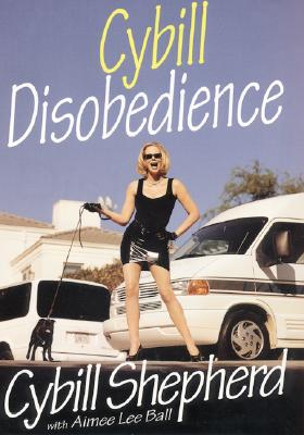 Image for Cybill Disobedience : How I Survived Beauty Pageants, Elvis, Sex, Bruce Willis, Lies, Marriage, Motherhood, Hollywood, and the Irrepressible Urge to Say What I Think