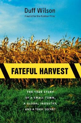 Image for Fateful Harvest: The True Story of a Small Town, a Global Industry, and a Toxic Secret