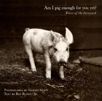 Image for Am I Pig Enough for You Yet? : Voices of the Barnyard