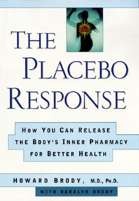 Image for The Placebo Response: How You Can Release the Body's Inner Pharmacy for Better Health