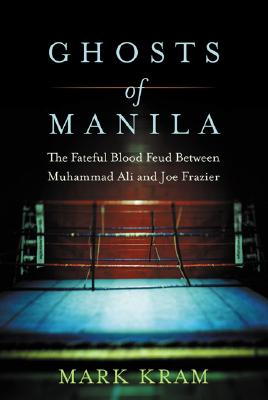 Image for Ghosts of Manila: The Fateful Blood Feud Between Muhammad Ali and Joe Frazier