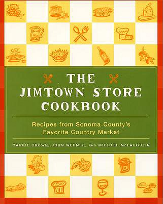 The Jimtown Store Cookbook: Recipes from Sonoma County's Favorite Country Market, Brown, Carrie; Werner, John; McLaughlin, Michael