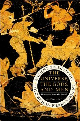 The Universe, the Gods, and Men: Ancient Greek Myths Told by Jean-Pierre Vernant, Jean-Pierre Vernant