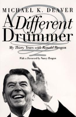 A Different Drummer: My Thirty Years with Ronald Reagan, Michael K. Deaver