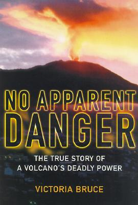 No Apparent Danger: The True Story of a Volcanic Disaster at Galeras and Nevado Del Ruiz, Bruce, Victoria