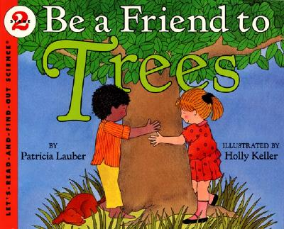 Image for Be a Friend to Trees (Let's-Read-and-Find-Out Science, Stage 2); Keller, Holly