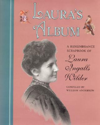 Laura's Album: A Remembrance Scrapbook of Laura Ingalls Wilder (Little House Nonfiction), Anderson, William