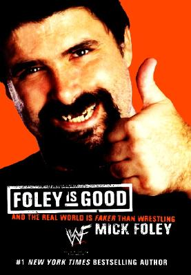 Image for Foley Is Good: And the Real World Is Faker Than Wrestling