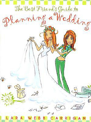 Image for The Best Friend's Guide to Planning a Wedding: How to Find a Dress, Return the Shoes, Hire a Caterer, Fire the Photographer, Choose a Florist, Book a ... Still Wind Up Married at the End of It All