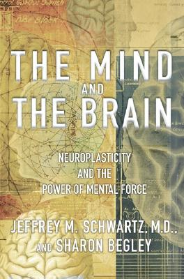 Image for The Mind and the Brain: Neuroplasticity and the Power of Mental Force