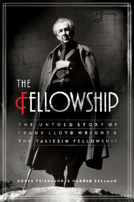 Image for The Fellowship: The Untold Story of Frank Lloyd Wright and the Taliesin Fellowship