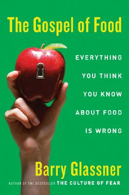 Image for Gospel of Food: Everything You Think You Know About Food Is Wrong
