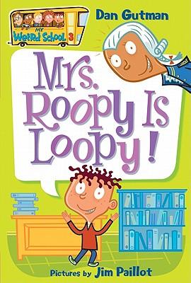 MRS. ROOPY IS LOOPY! (MY WEIRD SCHOOL, NO 3), GUTMAN, DAN