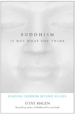 Image for Buddhism Is Not What You Think: Finding Freedom Beyond Beliefs