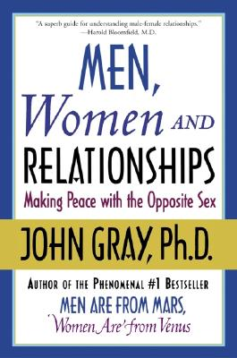 Men, Women and Relationships: Making Peace with the Opposite Sex, John Gray