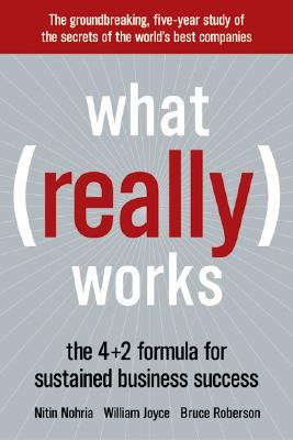 What Really Works: The 4+2 Formula for Sustained Business Success, Nohria, Nitin;Joyce, William;Roberson, Bruce