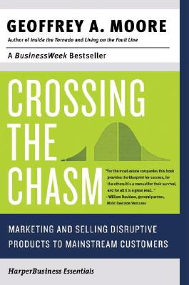 Crossing the Chasm: Marketing and Selling Disruptive Products to Mainstream Customers, Moore, Geoffrey A.