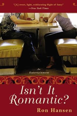 Isn't It Romantic?: An Entertainment, Ron Hansen