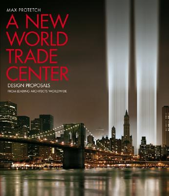 Image for A NEW WORLD TRADE CENTER DESIGN PROPOSALS FROM LEADING ARCHITECTS WORLDWIDE