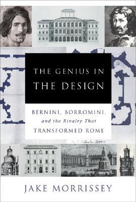 Image for The Genius in the Design: Bernini, Borromini, and the Rivalry That Transformed Rome