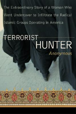 TERRORIST HUNTER THE EXTRAORDINARY STORY OF A WOMAN WHO WENT UNDERCOVER TO INFILTRATE THE R, ANONYMOUS