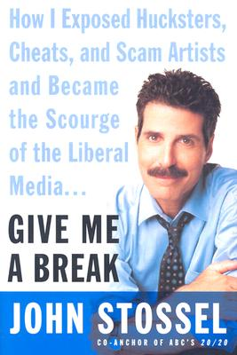 Image for Give Me a Break : How I Exposed Hucksters, Cheats, and Scam Artists and Became the Scourge of the Liberal Media...