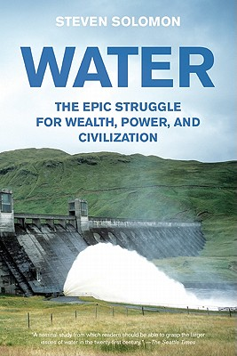 Water: The Epic Struggle for Wealth, Power, and Civilization, Solomon, Steven