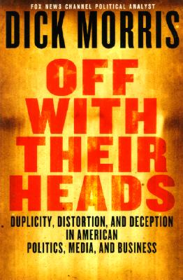 Image for Off with Their Heads: Traitors, Crooks & Obstructionists in American Politics, Media & Business