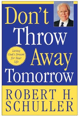 Image for Don't Throw Away Tomorrow: Living God's Dream for Your Life