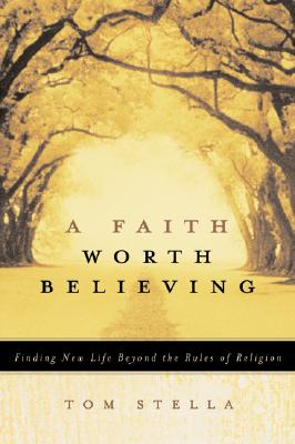 Image for A Faith Worth Believing: Finding New Life Beyond the Rules of Religion