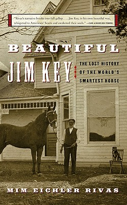 Beautiful Jim Key: The Lost History of the World's Smartest Horse, Rivas, Mim E.