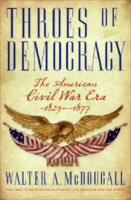 Throes of Democracy: The American Civil War Era 1829-1877, McDougall, Walter A.