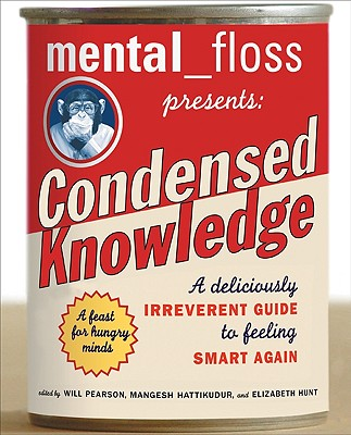 Image for Mental Floss Presents Condensed Knowledge: A Deliciously Irreverent Guide to Feeling Smart Again