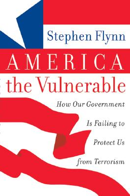 Image for America the Vulnerable: How Our Government Is Failing to Protect Us from Terrorism