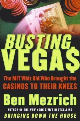 Image for Busting Vegas: The MIT Whiz Kid Who Brought the Casinos to Their Knees