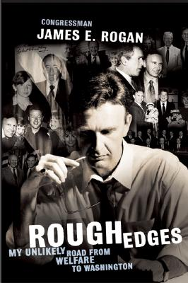 Rough Edges : My Unlikely Road from Welfare to Washington, Rogan, James E.