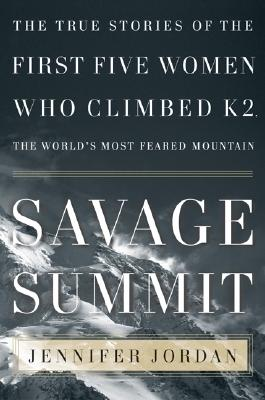 Image for Savage Summit: The True Stories of the First Five Women Who Climbed K2, the World's Most Feared Mountain