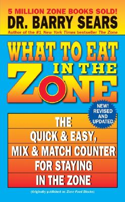 "Image for ""What to Eat in the Zone: The Quick & Easy, Mix & Match Counter for Staying in the Zone"""