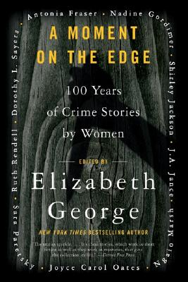 A Moment on the Edge: 100 Years of Crime Stories by Women, George, Elizabeth