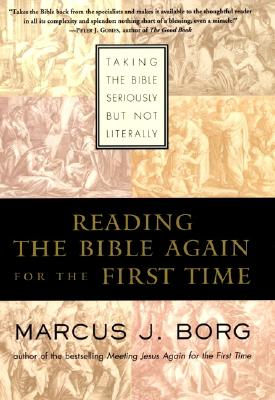 Image for Reading the Bible Again For the First Time: Taking the Bible Seriously But Not Literally