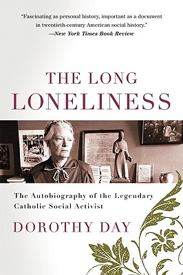 The Long Loneliness: The Autobiography of the Legendary Catholic Social Activist, Day, Dorothy