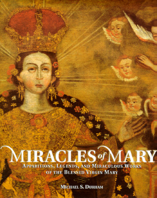 Image for Miracles of Mary: Apparitions, Legends, and Miraculous Works of the Blessed Virgin Mary