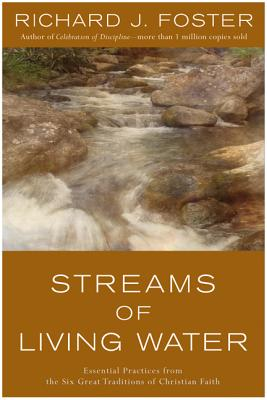 Streams of Living Water: Celebrating the Great Traditions of Christian Faith, RICHARD J. FOSTER