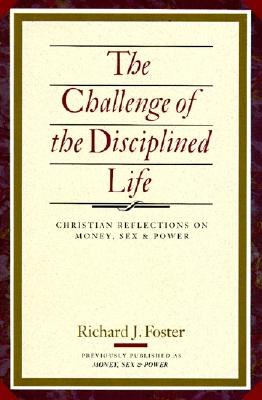 The Challenge of the Disciplined Life: Christian Reflections on Money, Sex, and Power, Foster, Richard J.