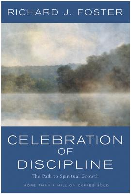 CELEBRATION OF DISCIPLINE, 20TH ANNIVERSARY EDITION  The Path to Spiritual Growth, Foster, Richard J.