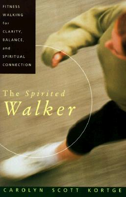 Image for The Spirited Walker: Fitness Walking For Clarity, Balance, and Spiritual Connection