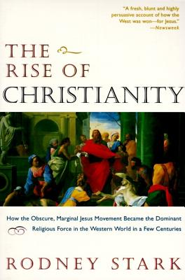 Image for Rise of Christianity : How the Obscure, Marginal Jesus Movement Became the Dominant Religious Force in the Western World in a Few Centuries