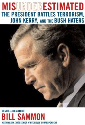 Image for Misunderestimated: The President Battles Terrorism, John Kerry, and the Bush Haters